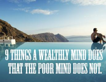 9 Things A Wealthy Mind Does That The Poor Mind Does Not