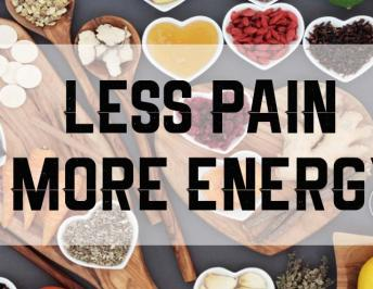 Less Pain More Energy – 3 Ways to Reduce Inflammation in your body.