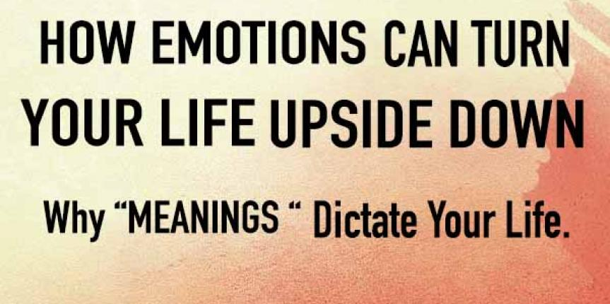 How Emotions Can Turn Your Life Upside Down