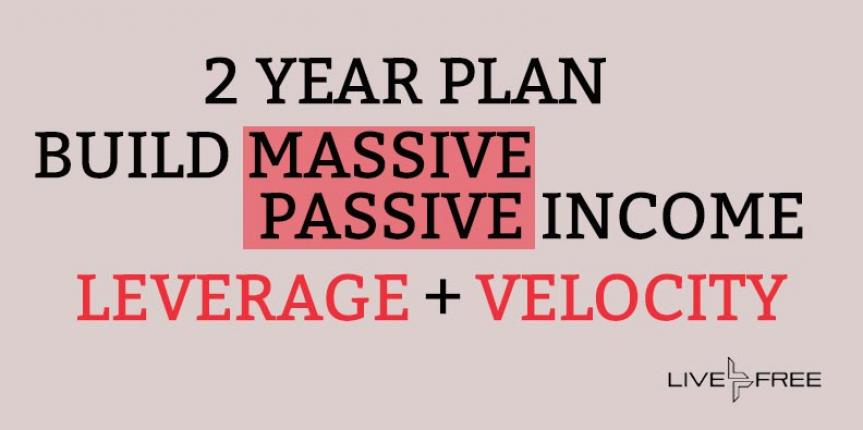Build Massive Passive Income  (Leverage + Velocity + Tax Savings)